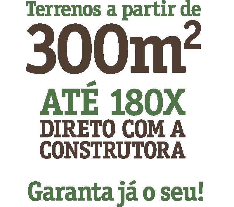 Terrenos a partir de 300m², em até 180x direto com a construtora. Garanta já o seu.